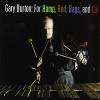 Gary Burton — For Hamp, Red, Bags, and Cal (2001)