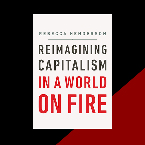 Reimagining Capitalism: How Business Can Save the World, Ребекка Хендерсон